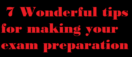 Seven Wonderful tips for making your Exam Preparation Easy